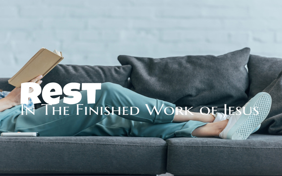 #1 – Rest In The Finished Work of Jesus