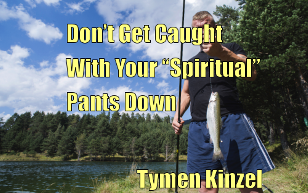 "Don't Get Caught With Your ""Spiritual"" Pants Down"
